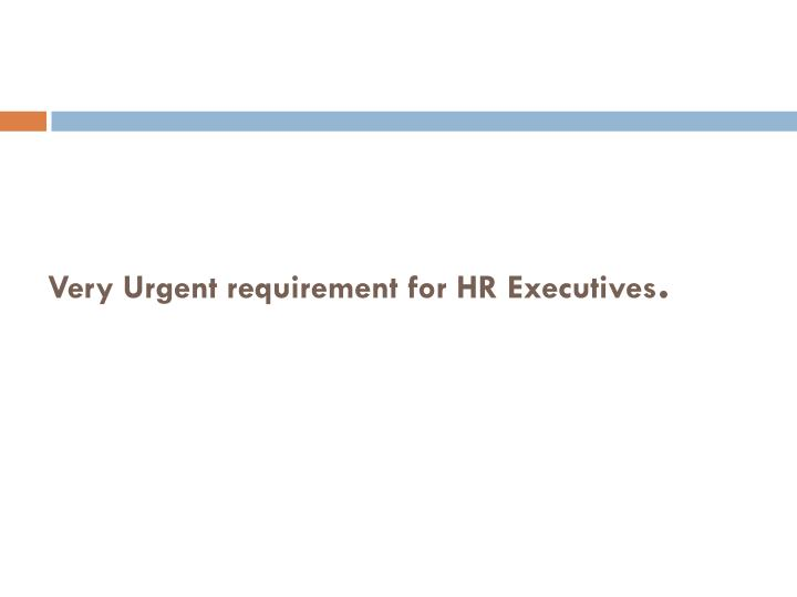 Very urgent requirement for hr executives