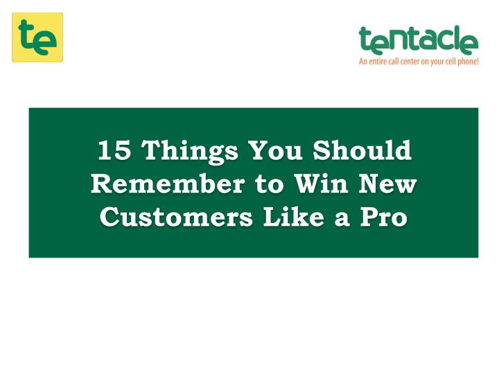 15 Things You Should Remember to Win New Customers Like a Pro