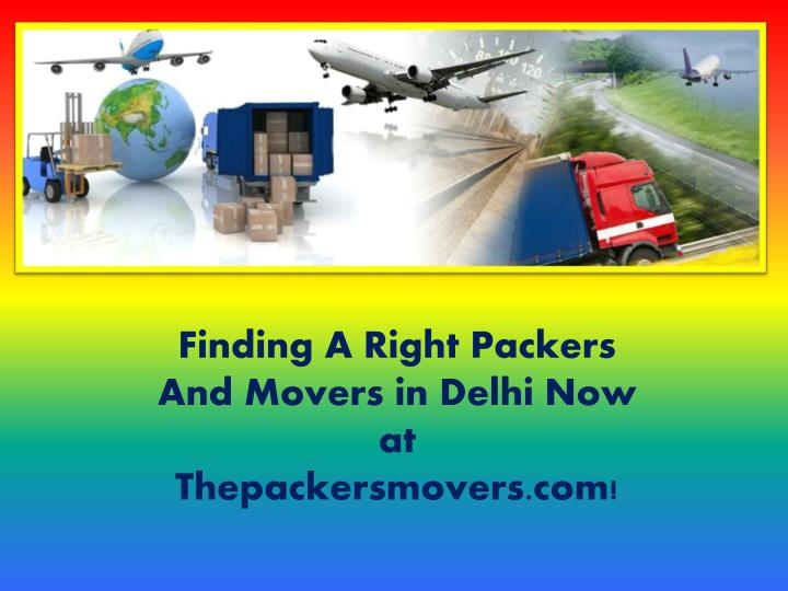 Finding a right packers and movers in delhi now at thepackersmovers com