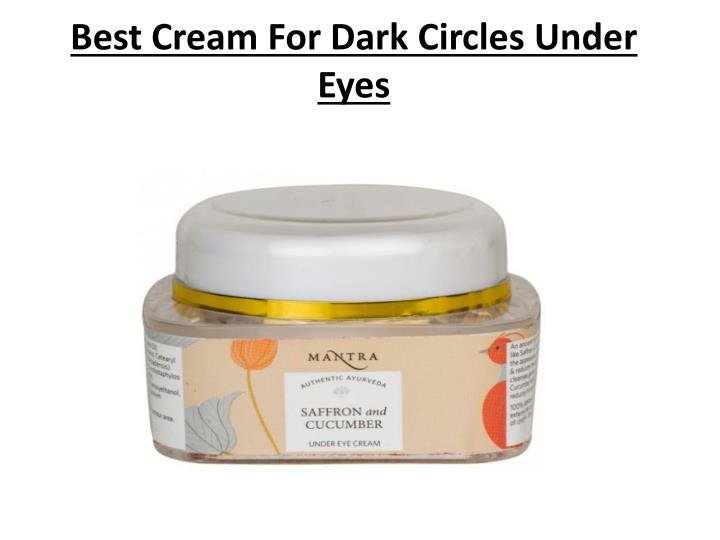 best cream for dark circles under eyes n.