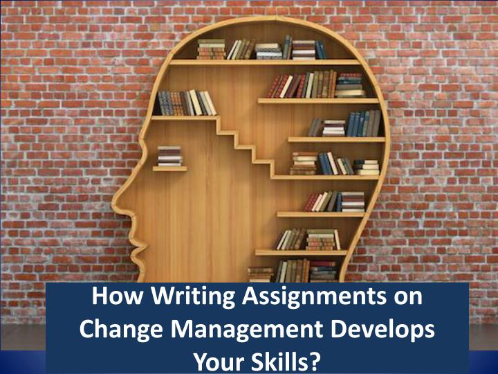 How writing assignments on change management develops your skills