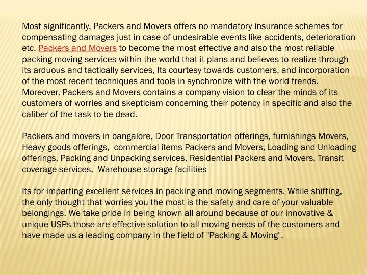 Most significantly, Packers and Movers offers no mandatory insurance schemes for compensating damage...