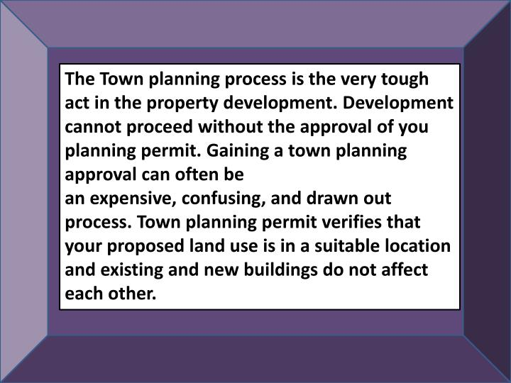 The Town planning process is the very tough act in the property development. Development cannot proc...