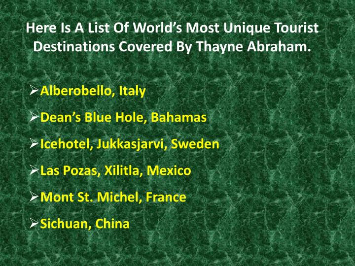 Here is a list of world s most unique tourist destinations covered by thayne abraham