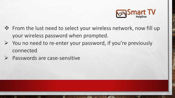 From the lust need to select your wireless network, now fill up your wireless password when prompted.