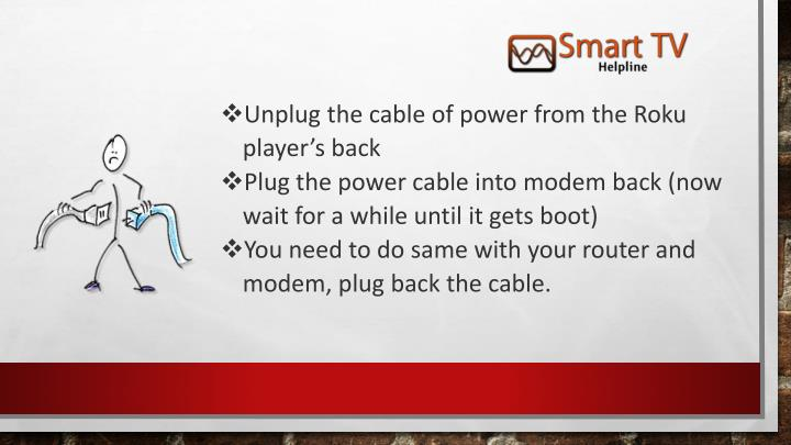 Unplug the cable of power from the Roku player's back