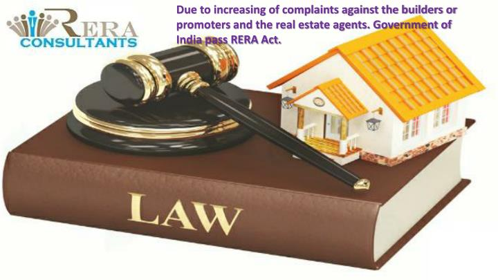 Due to increasing of complaints against the builders or promoters and the real estate agents. Govern...