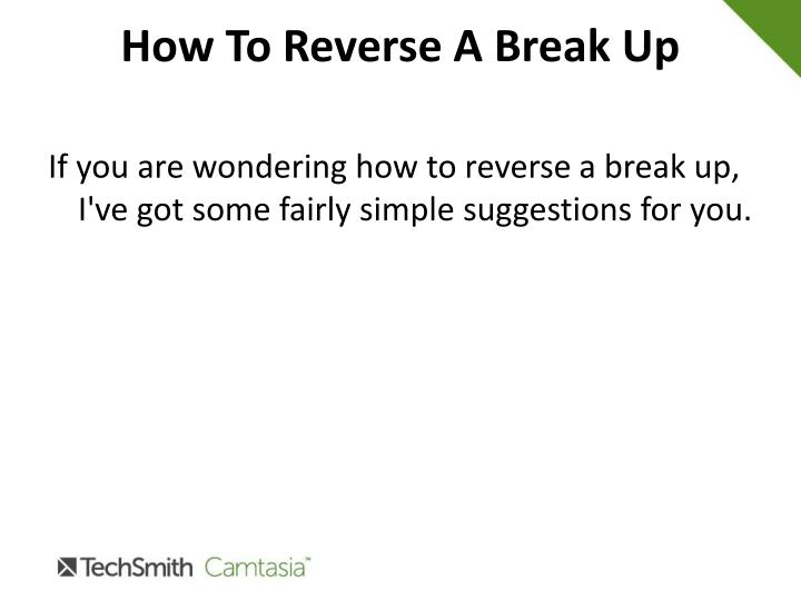 How to reverse a break up1
