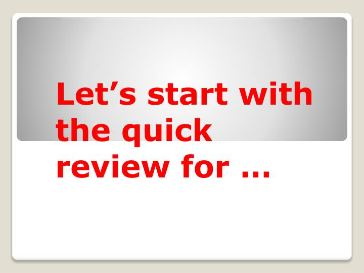 Let's start with the quick review for …