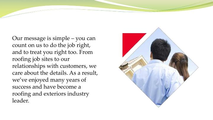 Our message is simple – you can count on us to do the job right, and to treat you right too. From ...