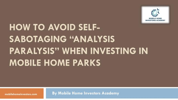 How to avoid self sabotaging analysis paralysis when investing in mobile home parks