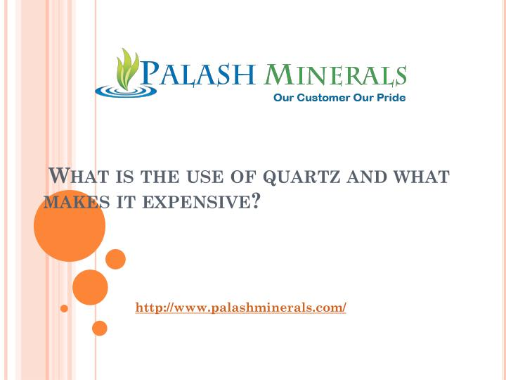 what is the use of quartz and what makes it expensive n.