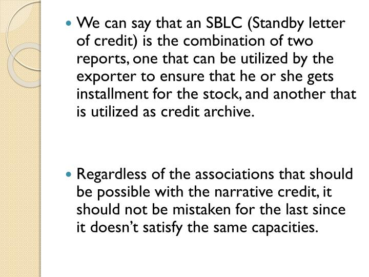 We can say that an SBLC (Standby letter of credit) is the combination of two reports, one that can b...