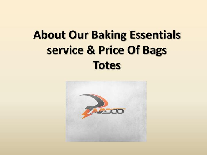 About our baking essentials service price of bags totes