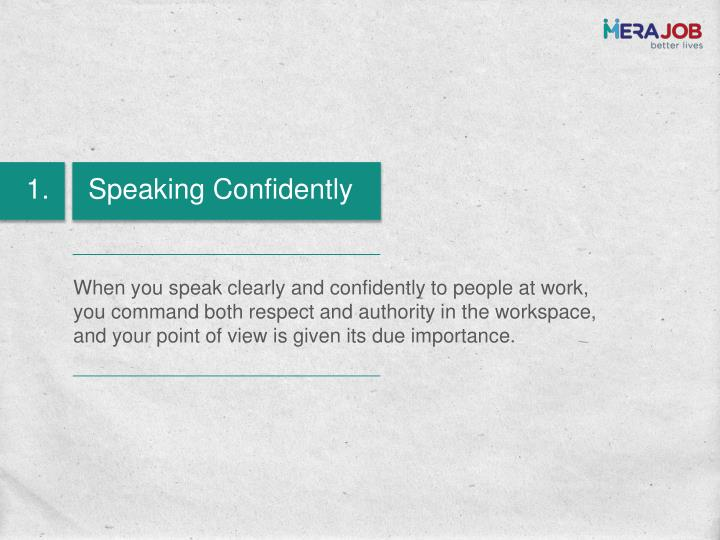 When you speak clearly and confidently to people at work, you command both respect and authority in ...