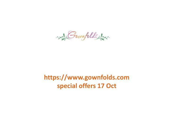 Https://www.gownfolds.com special offers 17 Oct