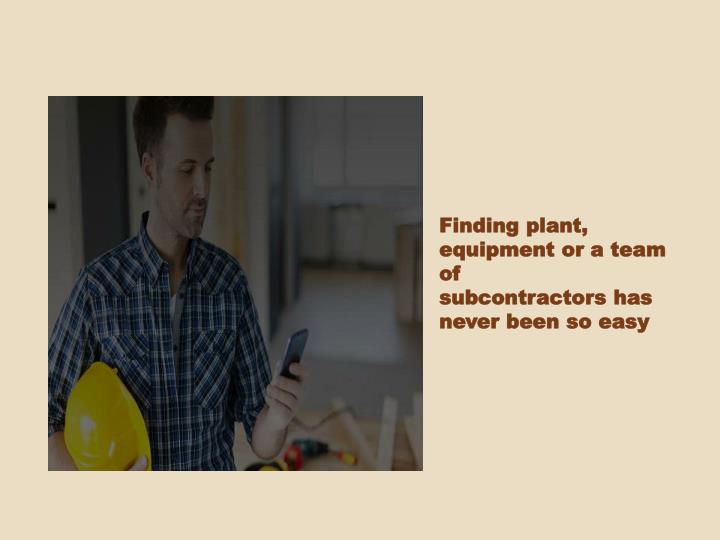 Finding plant, equipment or a team of