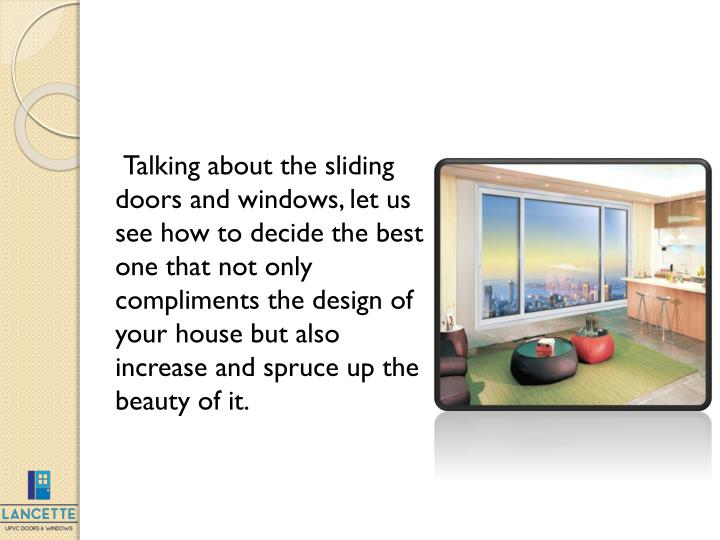 Talking about the sliding doors and windows, let us see how to decide the best one that not only com...
