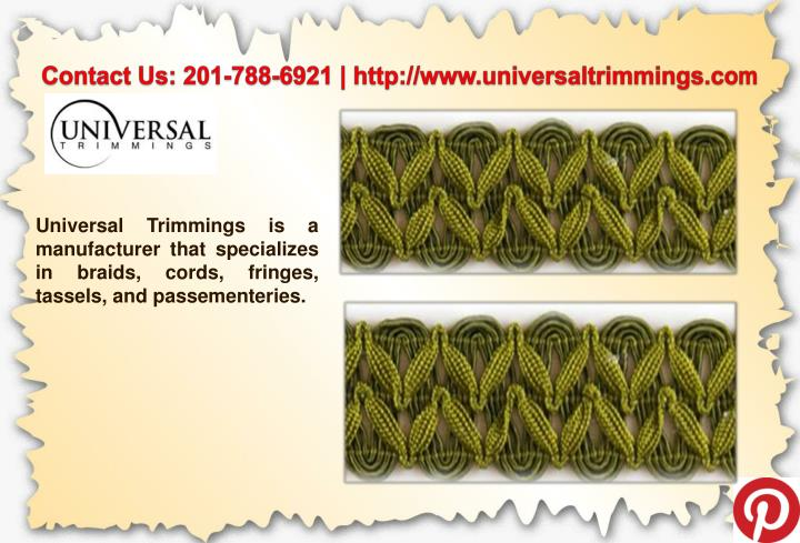 Contact Us: 201-788-6921 | http://www.universaltrimmings.com