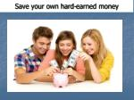 save your own hard earned money