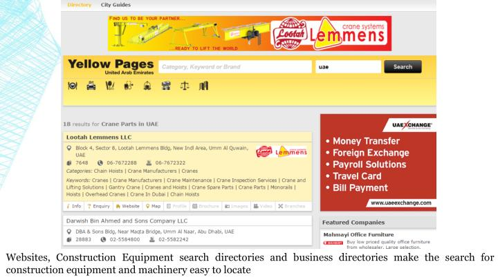Websites, Construction Equipment search directories and business directories make the search for construction equipment and machinery easy to locate
