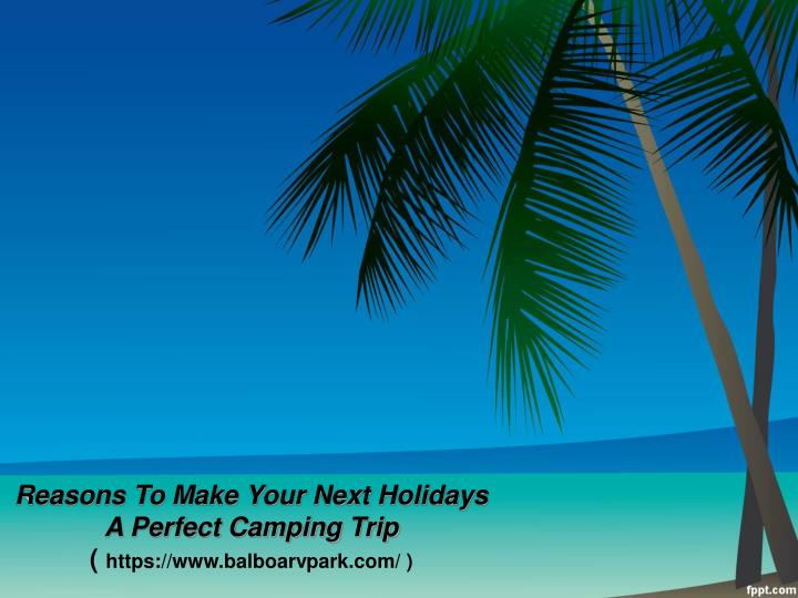 Reasons to make your next holidays a perfect camping trip https www balboarvpark com