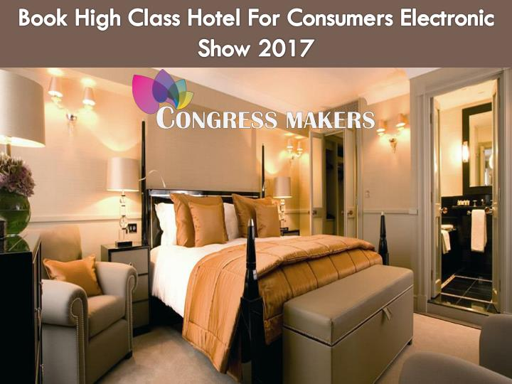 book high class hotel for consumers electronic show 2017 n.