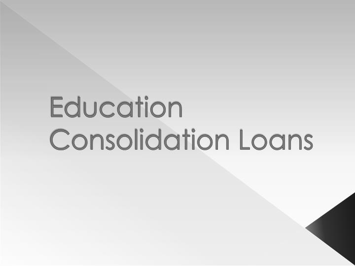 Education consolidation loans
