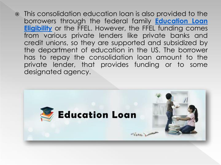 This consolidation education loan is also provided to the borrowers through the federal family
