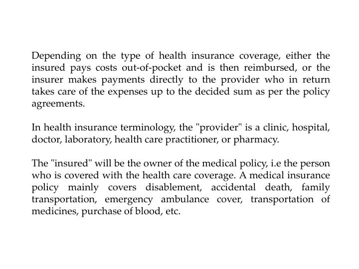 Depending on the type of health insurance coverage, either the insured pays costs out-of-pocket and ...