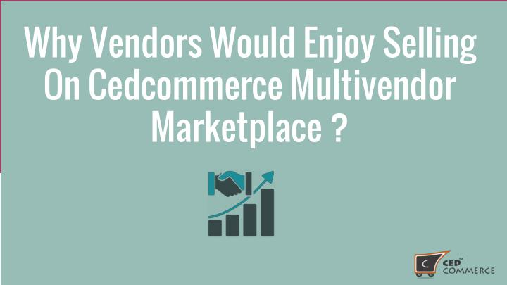Why vendors would enjoy selling on cedcommerce multivendor marketplace