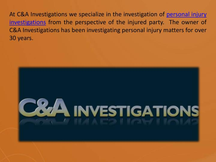 At C&A Investigations we specialize in the investigation of