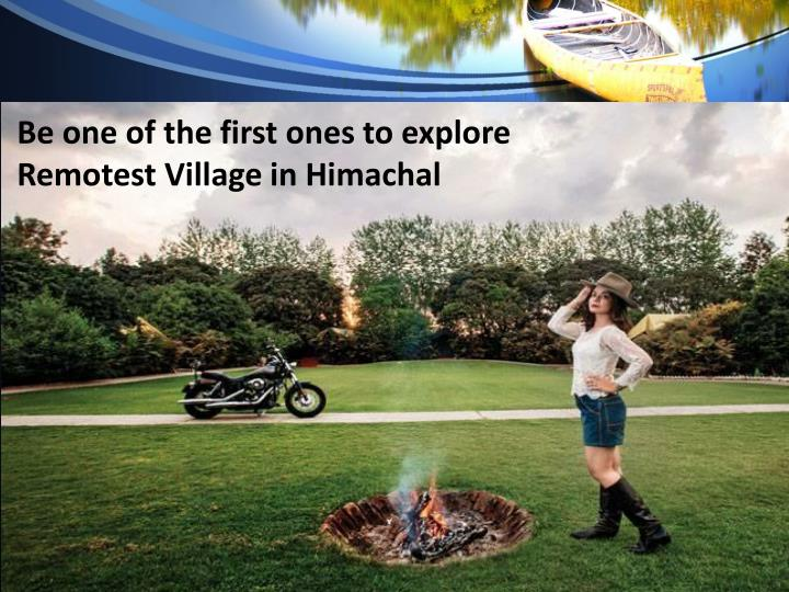 Be one of the first ones to explore remotest village in himachal