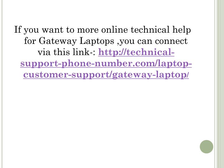 If you want to more online technical help for Gateway Laptops ,you can connect via this link-: