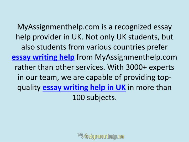 MyAssignmenthelp.com is a recognized essay help provider in UK. Not only UK students, but also stude...
