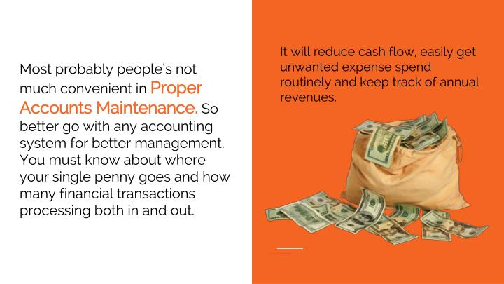 It will reduce cash flow, easily get unwanted expense spend routinely and keep track of annual revenues.