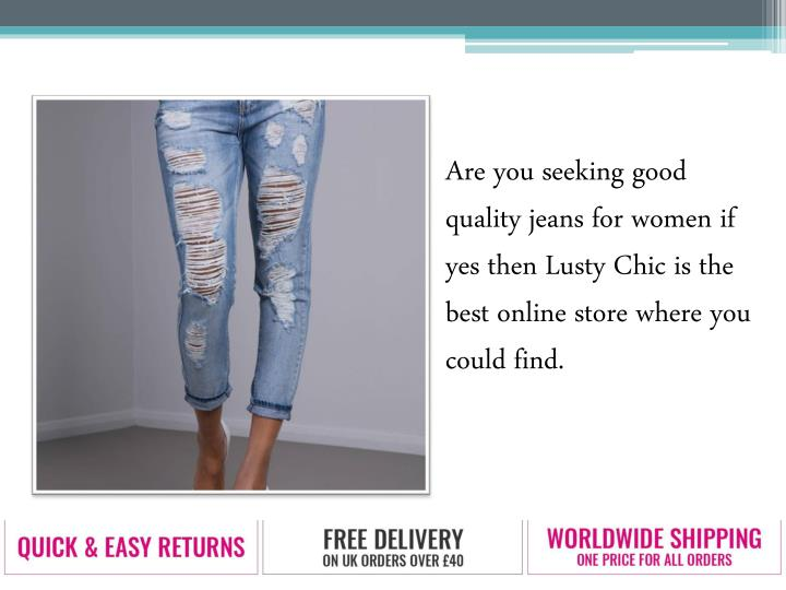 Are you seeking good quality jeans for women if yes then Lusty Chic is