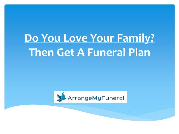 Do you love your family then get a funeral plan