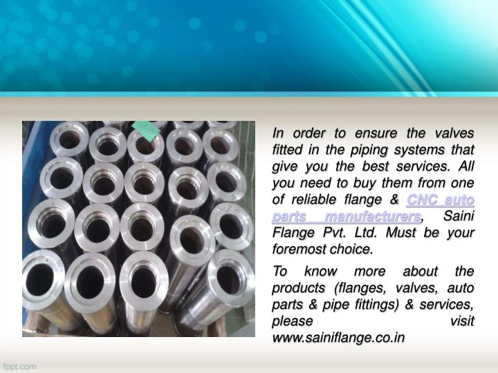 In order to ensure the valves fitted in the piping systems that give you the best services. All you need to buy them from one of reliable flange &