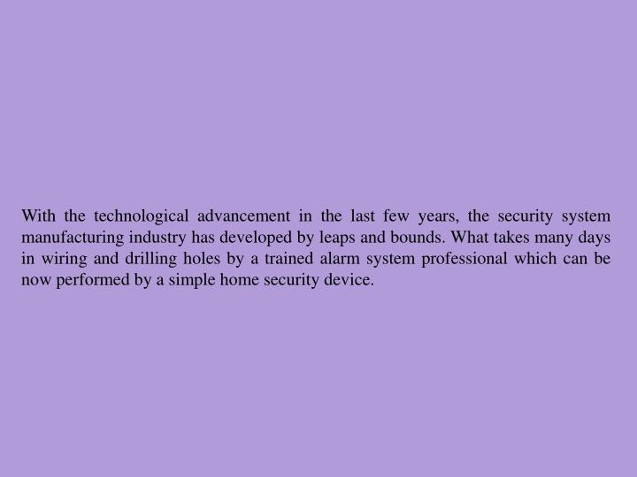 With the technological advancement in the last few years, the security system manufacturing industry...