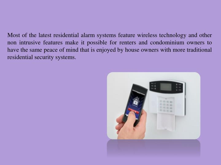 Most of the latest residential alarm systems feature wireless technology and other non intrusive fea...