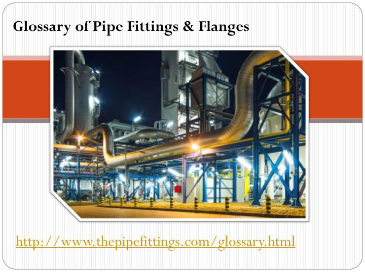 Glossary of Pipe Fittings & Flanges