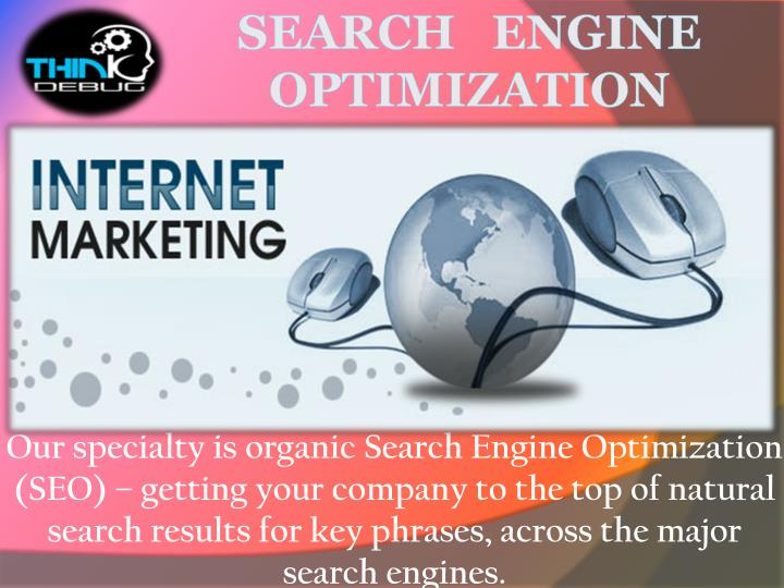 Our specialty is organic Search Engine Optimization (SEO) – getting your company to the top of natural search results for key phrases, across the major search engines.