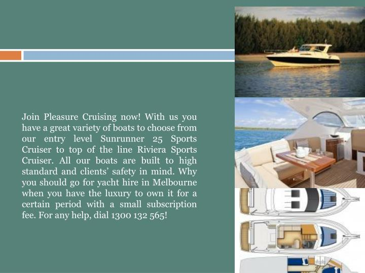 Join Pleasure Cruising now! With us you have a great variety of boats to choose from our entry level