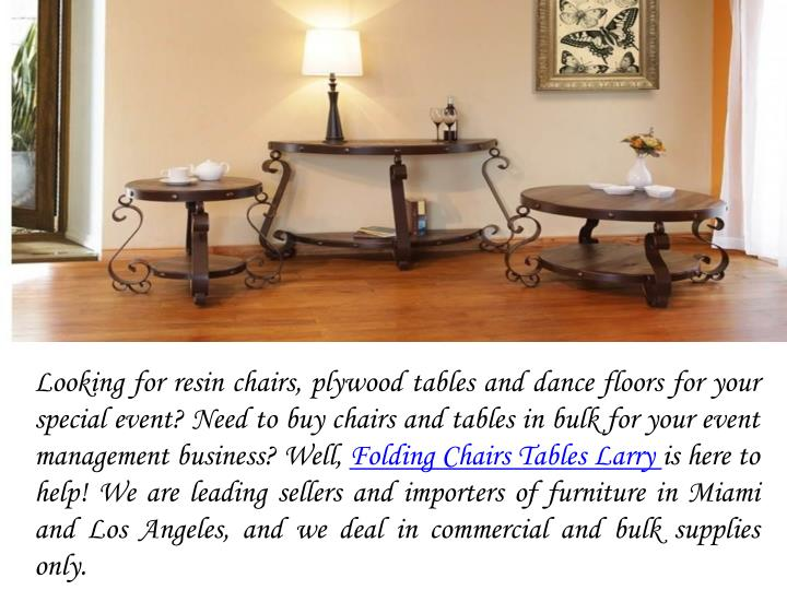 Looking for resin chairs, plywood tables and dance floors for your special event? Need to buy chairs...