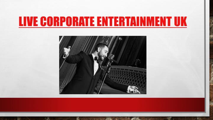 Live corporate entertainment