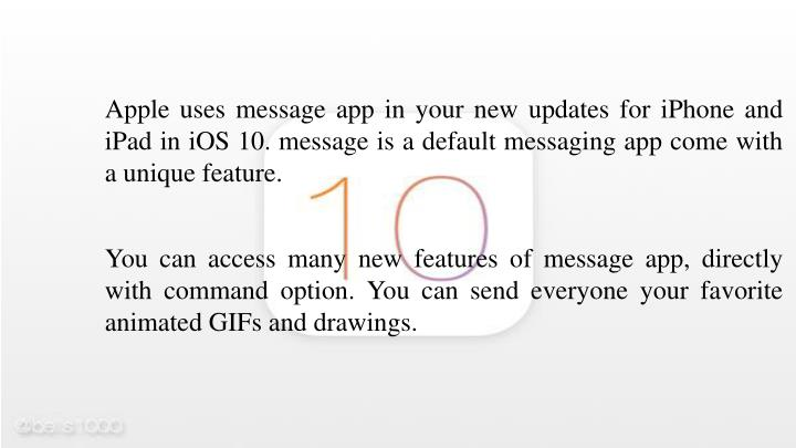 Apple uses message app in your new updates for iPhone and iPad in iOS 10. message is a default messaging app come with a unique feature.