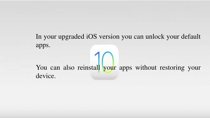 In your upgraded iOS version you can unlock your default apps.