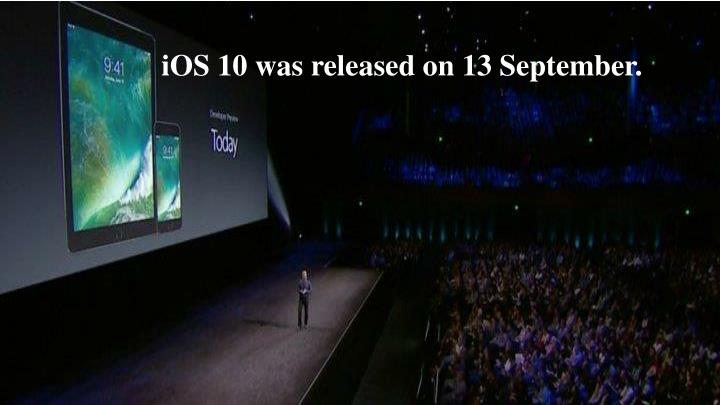 IOS 10 was released on 13 September.