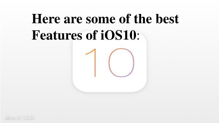 Here are some of the best Features of iOS10